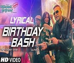 'Birthday Bash' Full Song with Lyrics – Yo Yo Honey Singh, Alfaaz