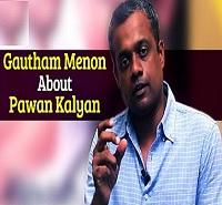 Gautham Menon about Pawan Kalyan